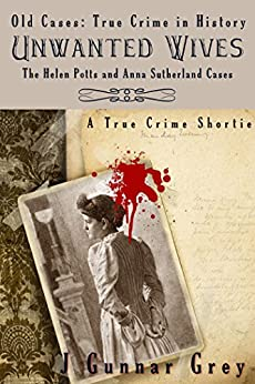 Unwanted Wives: The Helen Potts and Anna Sutherland cases (Old Cases Book 1) by [Grey, J. Gunnar]