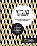 White Space Is Not Your Enemy: A Beginner s Guide to Communicating Visually Through Graphic, Web & Multimedia Design by Rebecca Hagen (2016-10-15)