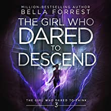 The Girl Who Dared to Descend: The Girl Who Dared to Think, Book 3 Audiobook by Bella Forrest Narrated by Kirsten Leigh