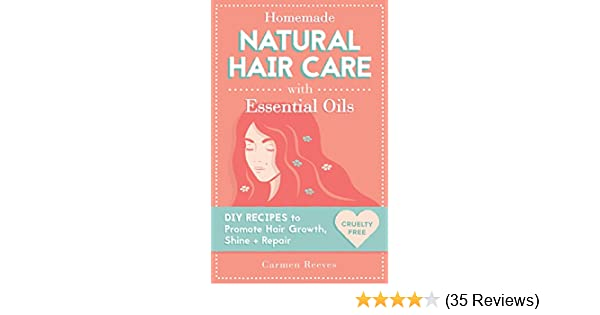 Homemade Natural Hair Care With Essential Oils Diy Recipes To Promote Hair Growth Shine Repair Shampoo Conditioner Masks Aromatherapy Hair