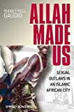 Allah Made Us: Sexual Outlaws in an Islamic African City