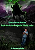 Nature Versus Nurture: Book One in the Pragmatic Villainy series
