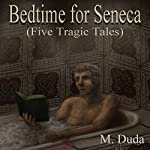 Bedtime for Seneca: Five Tragic Tales | M. Duda