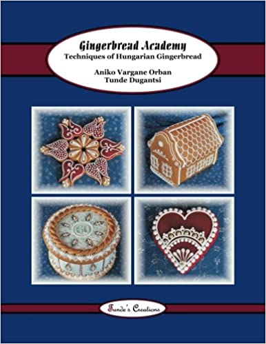 Gingerbread Academy Techniques Of Hungarian Gingerbread Tunde S