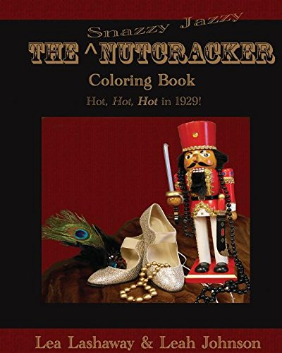 The Snazzy Jazzy Nutcracker Coloring Book: Hot, Hot, HOT in 1929! ()