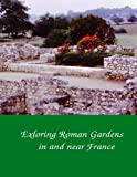 img - for Exploring Roman Gardens in and near France book / textbook / text book