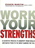 img - for Work Your Strengths: A Scientific Process to Identify Your Skills and Match Them to the Best Career for You (Agency/Distributed) book / textbook / text book