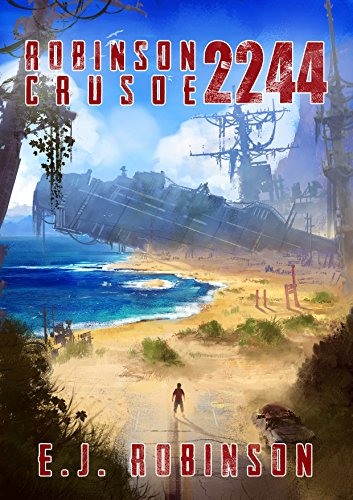 Robinson Crusoe 2244: (Book 1) by [Robinson, E.J.]