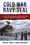 img - for Cold War Navy SEAL: Che Guevara, CIA Black Ops, and the First SEAL in Africa book / textbook / text book