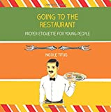 img - for Going to the Restaurant: Proper Etiquette for Young People book / textbook / text book