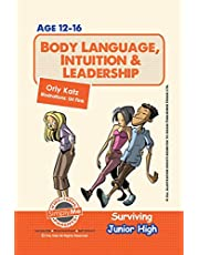Body Language, Intuition & Leadership! Surviving Junior High: A Self Help Guide for Teens, Parents & Teachers