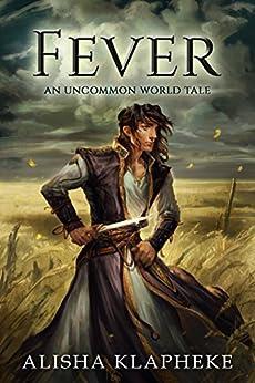 Fever: An Uncommon World Tale by [Klapheke, Alisha]