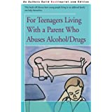 For Teenagers Living with a Parent Who Abuses Alcohol/Drugs