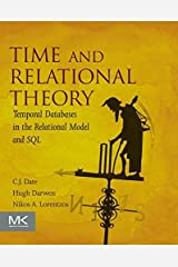 Time and Relational Theory: Temporal Databases in the Relational Model and SQL (The Morgan Kaufmann Series in Data Management Systems) Kindle Edition