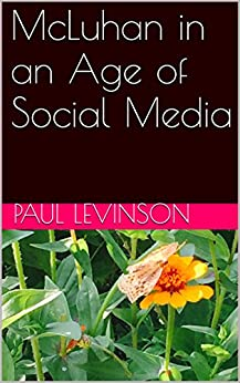 McLuhan in an Age of Social Media by [Levinson, Paul]