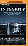 Integrity: Good People, Bad Choices, and Life Lessons from the White House