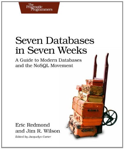 Seven Databases in Seven Weeks: A Guide to Modern Databases and the NoSQL Movement Front Cover