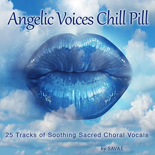 (Angelic Voices Chill Pill (25 Tracks of Soothing Sacred Choral Vocals))