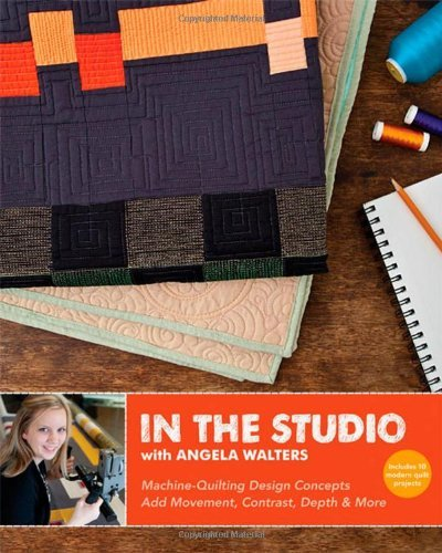 In the Studio with Angela Walters: Machine-Quilting Design Concepts - Add Movement, Contrast, Depth & More ()