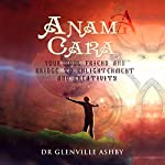 Anam Cara: Your Soul Friend and Bridge to Enlightenment and Creativity | Glenville Ashby