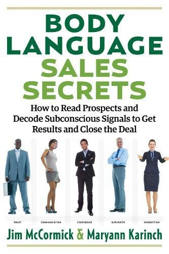 Body Language Sales Secrets: How to Read Prospects and Decode Subconscious Signals to Get Results and Close the Deal by Career Press