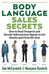 Body Language Sales Secrets: How to Read Prospects and Decode Subconscious Signals to Get Results and Close the Deal Paperback