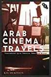 Arab Cinema Travels: Transnational Syria, Palestine, Dubai and Beyond (Cultural Histories of Cinema)