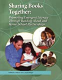 Sharing Books Together : Promoting Emergent Literacy Through Reading Aloud and Home School Partnerships, , 094238833X