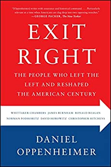 Exit Right: The People Who Left the Left and Reshaped the American Century by [Oppenheimer, Daniel]
