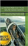 foto selfie - 12 motivi per cui i tuoi selfie sono noiosi.: selfie imponente impressionante awing terribile foto colpo curioso nikon (Collezione di Immagini Vol. 9) (Italian Edition)