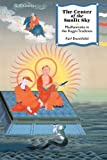 img - for The Center of the Sunlit Sky: Madhyamaka in the Kagyu Tradition (Nitartha Institute) book / textbook / text book