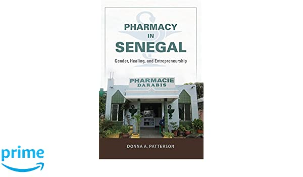 Amazon.com: Pharmacy in Senegal: Gender, Healing, and Entrepreneurship (0000253014700): Donna A. Patterson: Books