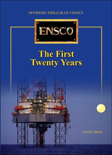 Ensco  The First Twenty Years   Offshore Driller Choice