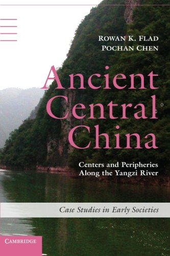 Ancient Central China: Centers and Peripheries along the Yangzi River (Case Studies in Early Societies)