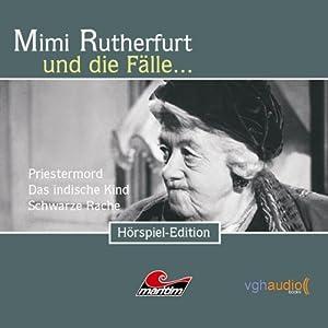 Mimi Rutherfurt und die Fälle. der Priestermord, das indische Kind, die schwarze Rache Hörspiel