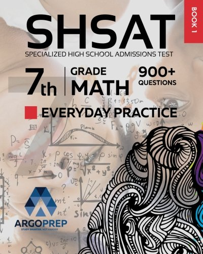 SHSAT Prep: 900+ 7th Grade Math Standards Everyday Practice Questions | Specialized High School Admissions Test by ArgoPrep