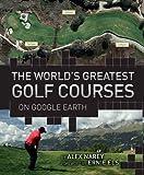 The World's Greatest Golf Courses on Google Earth