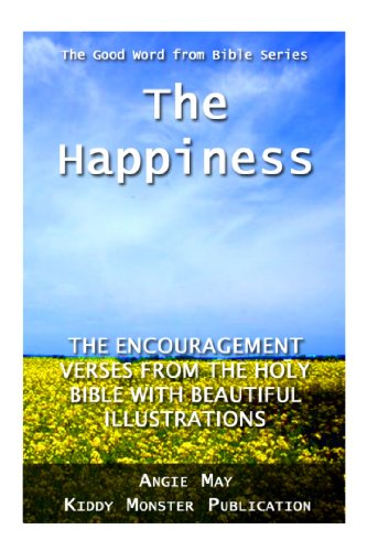 The Happiness – The Encouragement Verses From The Holy Bible With beautiful Illustrations (The Good Word from Bible)