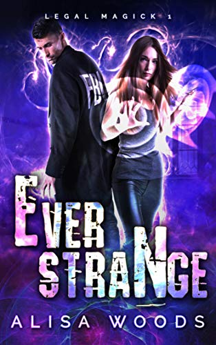 Ever Strange (Legal Magick 1) - Paranormal Romantic Suspense by [Woods, Alisa]