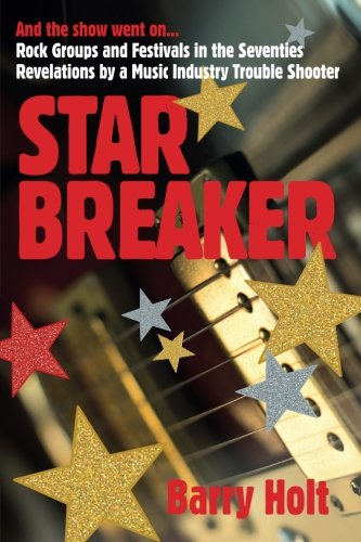 Star Breaker: And the show went on... Rock Groups and Festivals in the Seventies, Revelations by a Music Industry Troubl