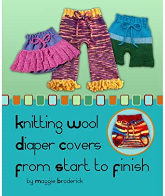 Knitting Wool Diaper Covers From Start To Finish Kindle Edition By