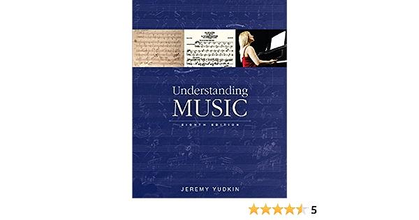 Understanding Music Books A La Carte 8th Edition Yudkin Jeremy 9780133861648 Amazon Com Books