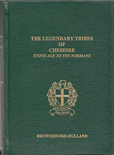 Legendary Tribes of Cheshire: Stone Age to the Normans