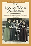 Doctor Wore Petticoats: Women Physicians Of The Old West
