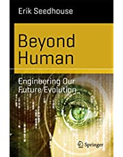 Beyond Human: Engineering Our Future Evolution