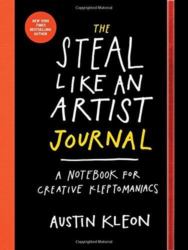 The Steal Like an Artist Journal: A Notebook for Creative Kleptomaniacs by Austin Kleon (2015-10-06)