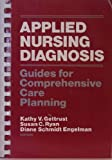 Applied Nursing Diagnosis : Guides for Comprehensive Care Planning, Gettrust, Kathy V. and Ryan, Susan C., 0827342462