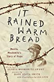 img - for It Rained Warm Bread: Moishe Moskowitz's Story of Hope book / textbook / text book