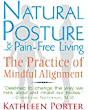 Natural Posture for Pain-Free Living: The Practice of Mindful Alignment