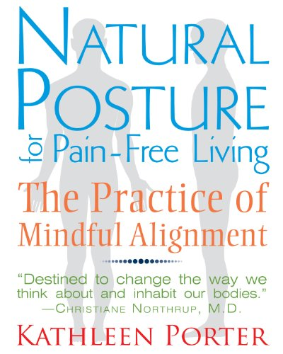 (Natural Posture for Pain-Free Living: The Practice of Mindful Alignment )